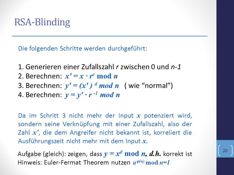 RSA-Blinding 1. Generieren einer Zufallszahl r zwischen 0 und n-1