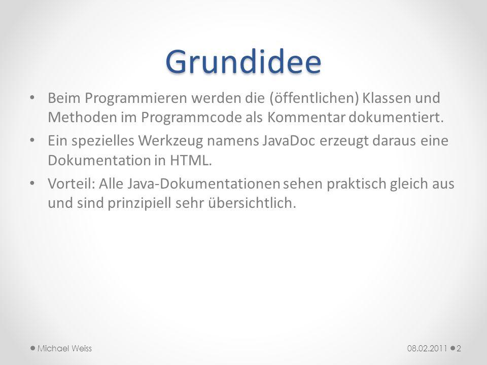 GrundideeBeim Programmieren werden die (öffentlichen) Klassen und Methoden im Programmcode als Kommentar dokumentiert.