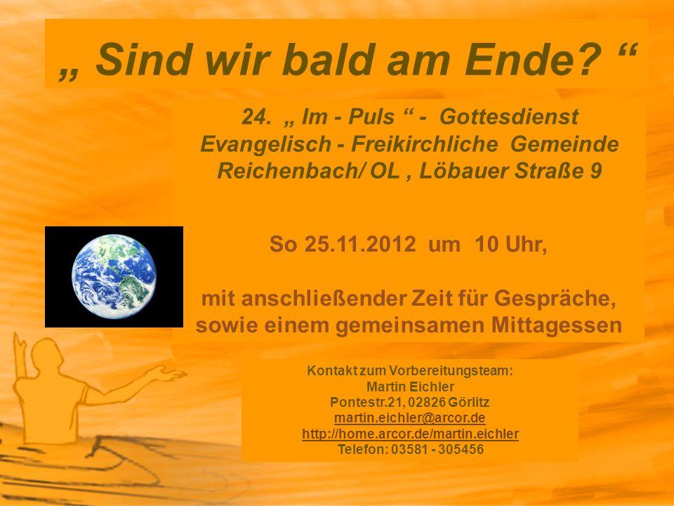 """"""" Sind wir bald am Ende 24. """" Im - Puls - Gottesdienst Evangelisch - Freikirchliche Gemeinde Reichenbach/ OL , Löbauer Straße 9."""