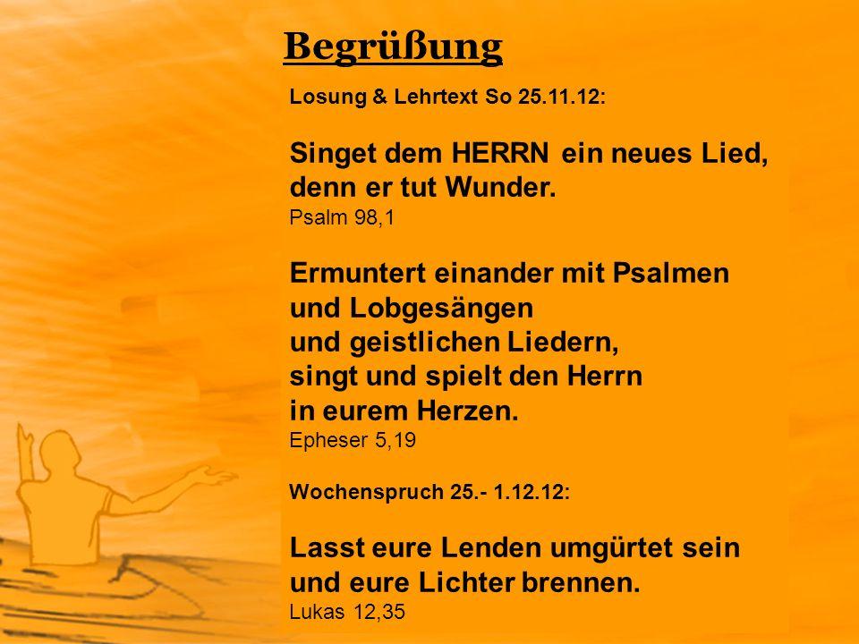 Begrüßung Losung & Lehrtext So 25.11.12: Singet dem HERRN ein neues Lied, denn er tut Wunder. Psalm 98,1.