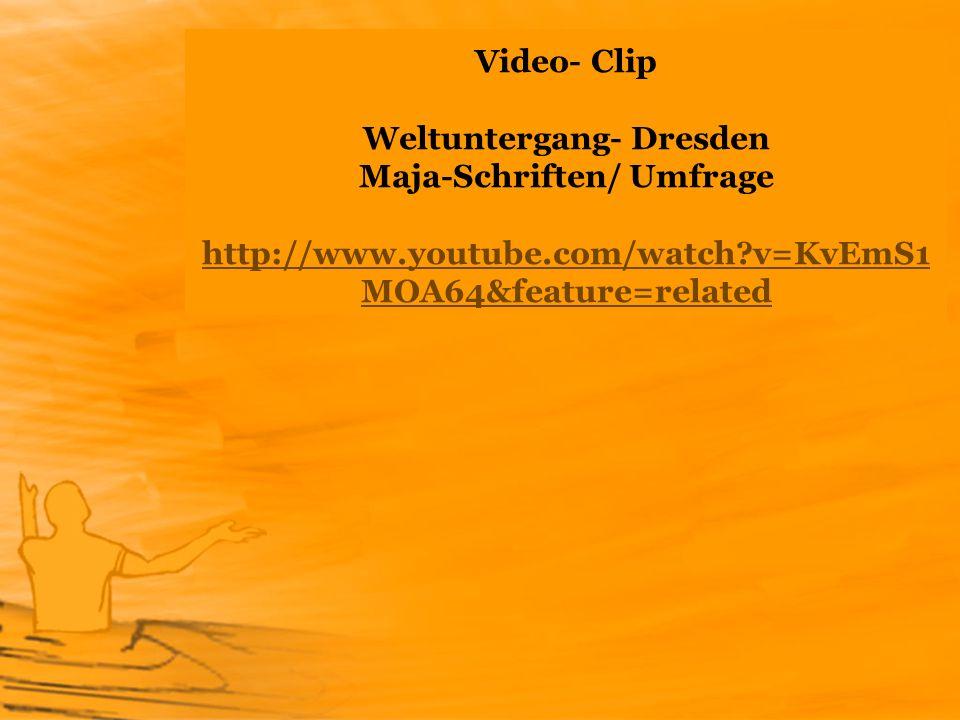 Video- Clip Weltuntergang- Dresden Maja-Schriften/ Umfrage http://www