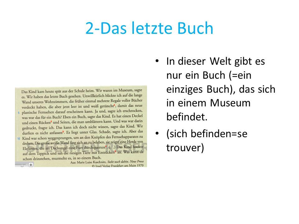 2-Das letzte Buch In dieser Welt gibt es nur ein Buch (=ein einziges Buch), das sich in einem Museum befindet.