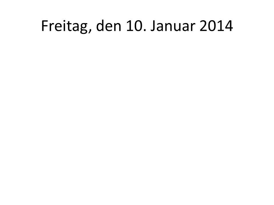 Freitag, den 10. Januar 2014