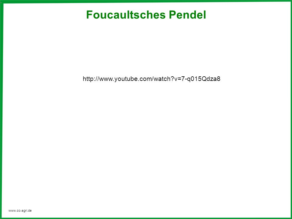 Foucaultsches Pendel http://www.youtube.com/watch v=7-q015Qdza8