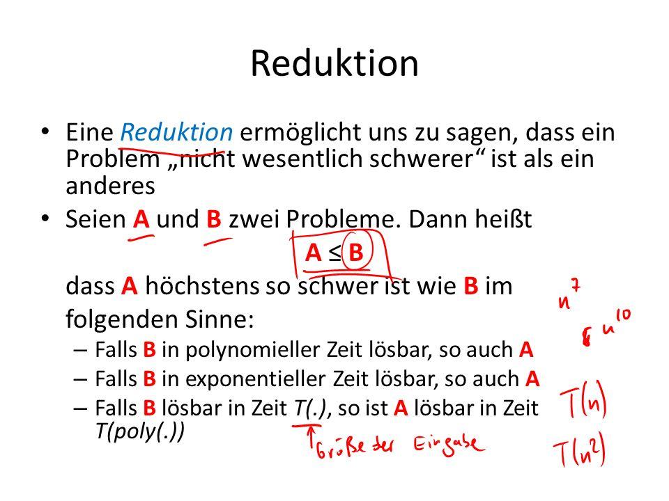 """Reduktion Eine Reduktion ermöglicht uns zu sagen, dass ein Problem """"nicht wesentlich schwerer ist als ein anderes."""