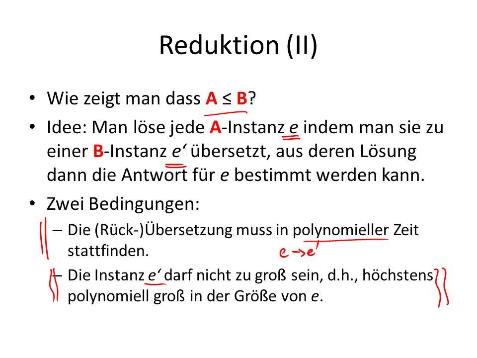 Reduktion (II) Wie zeigt man dass A ≤ B