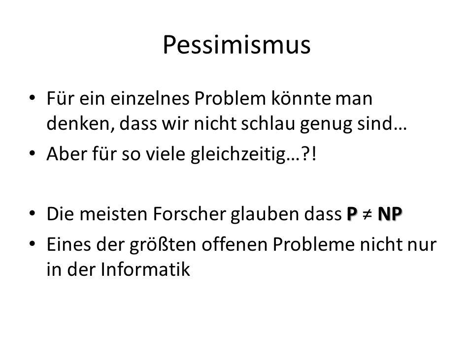 Pessimismus Für ein einzelnes Problem könnte man denken, dass wir nicht schlau genug sind… Aber für so viele gleichzeitig… !