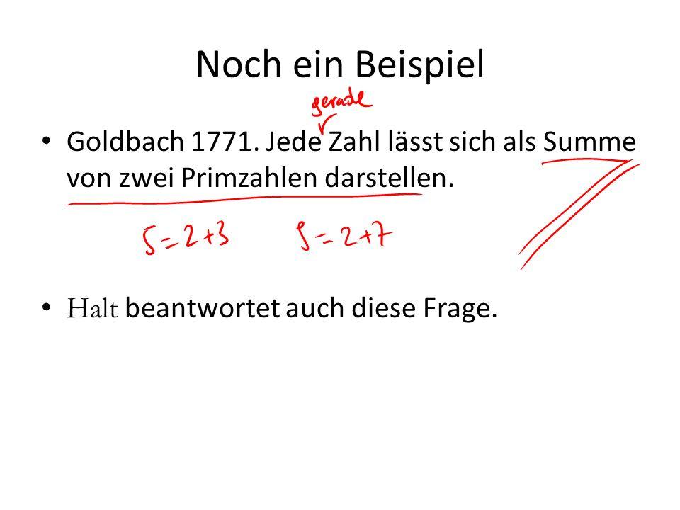 Noch ein Beispiel Goldbach 1771. Jede Zahl lässt sich als Summe von zwei Primzahlen darstellen.