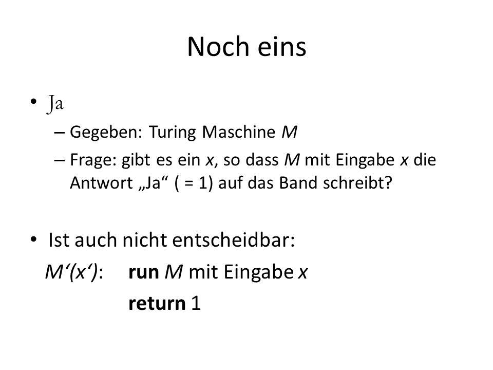 Noch eins Ja Ist auch nicht entscheidbar: M'(x'): run M mit Eingabe x
