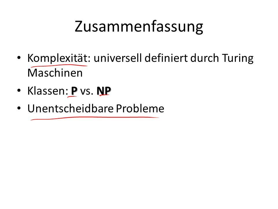Zusammenfassung Komplexität: universell definiert durch Turing Maschinen.