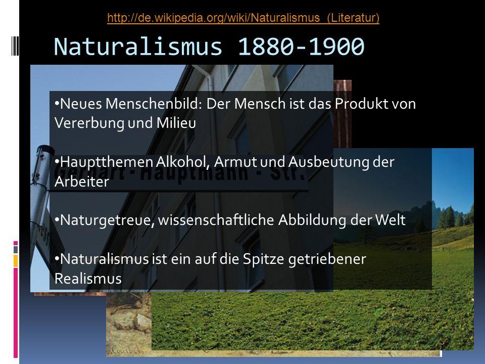 http://de.wikipedia.org/wiki/Naturalismus_(Literatur)Naturalismus 1880-1900. Neues Menschenbild: Der Mensch ist das Produkt von Vererbung und Milieu.