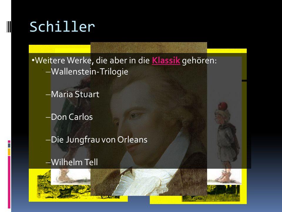 Schiller Weitere Werke, die aber in die Klassik gehören: