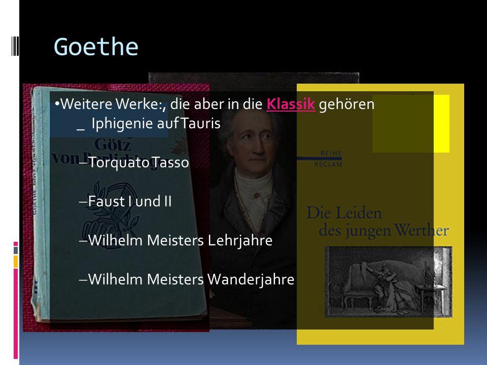 Goethe Weitere Werke:, die aber in die Klassik gehören