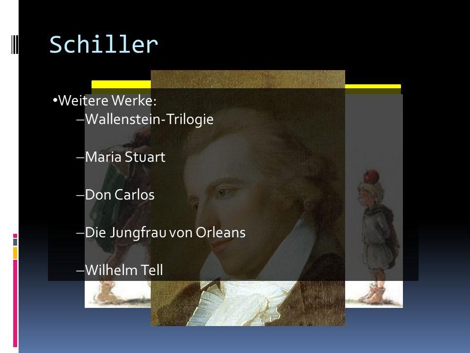 Schiller Weitere Werke: Wallenstein-Trilogie Maria Stuart Don Carlos