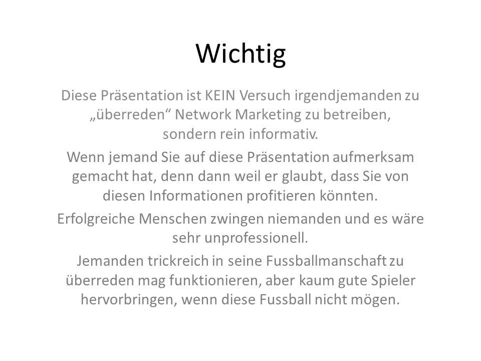 """Wichtig Diese Präsentation ist KEIN Versuch irgendjemanden zu """"überreden Network Marketing zu betreiben, sondern rein informativ."""