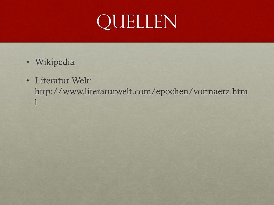 Quellen Wikipedia Literatur Welt: http://www.literaturwelt.com/epochen/vormaerz.htm l