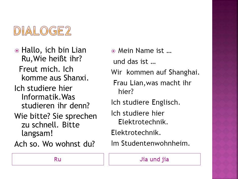 Dialoge2 Hallo, ich bin Lian Ru,Wie heißt ihr