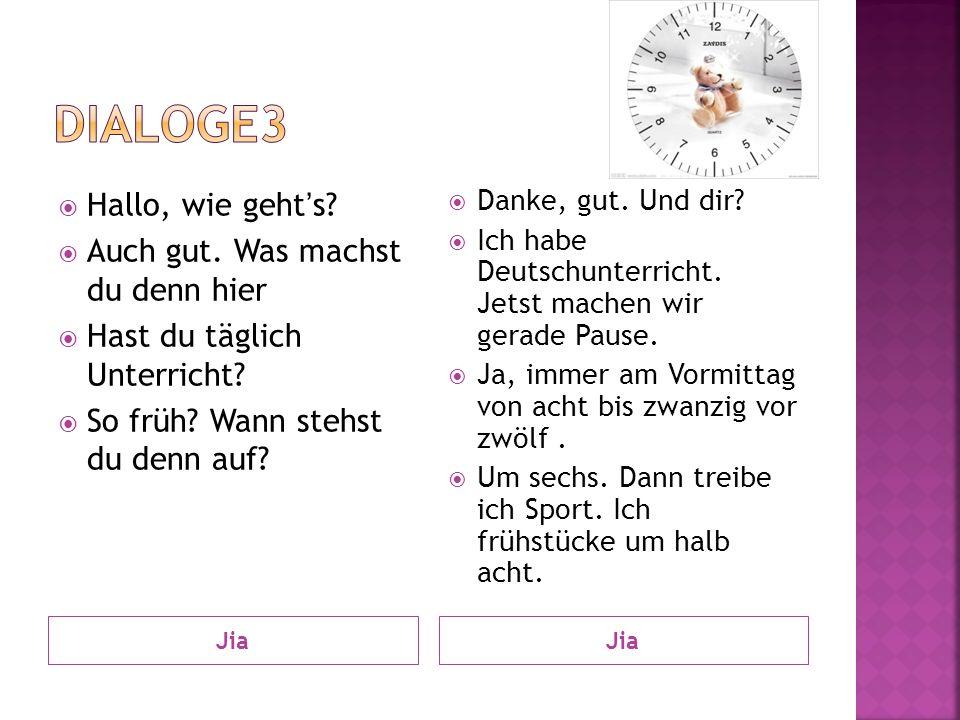 Dialoge3 Hallo, wie geht's Auch gut. Was machst du denn hier