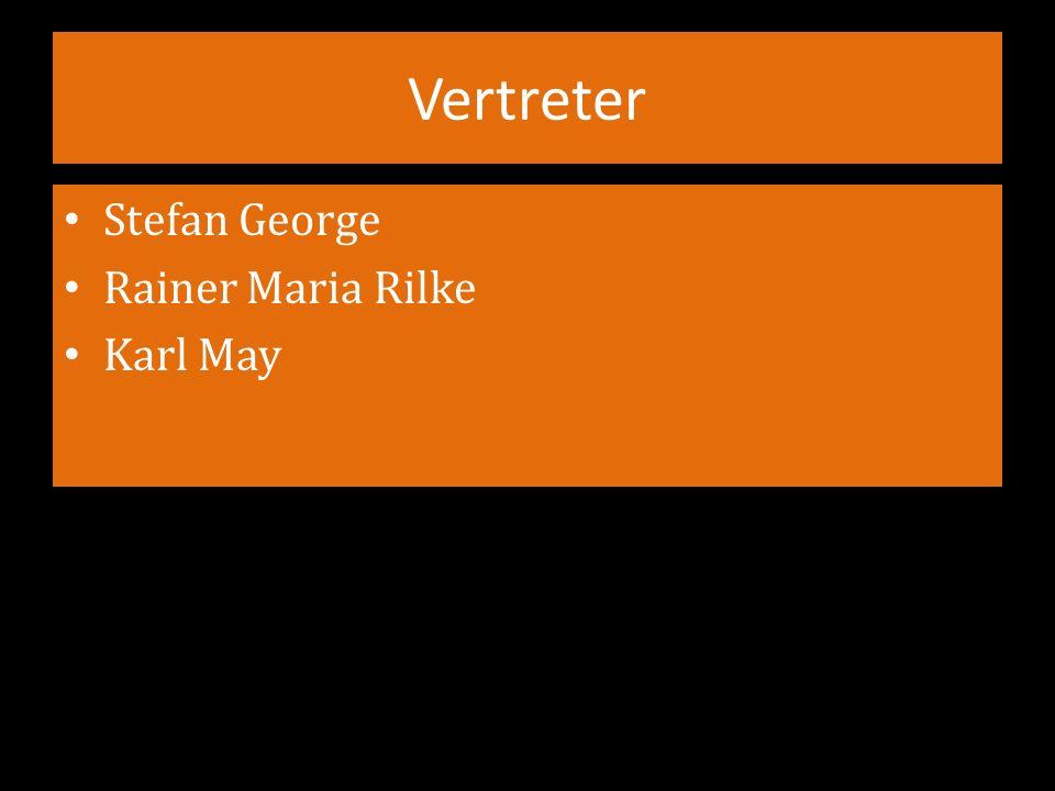 Vertreter Stefan George Rainer Maria Rilke Karl May