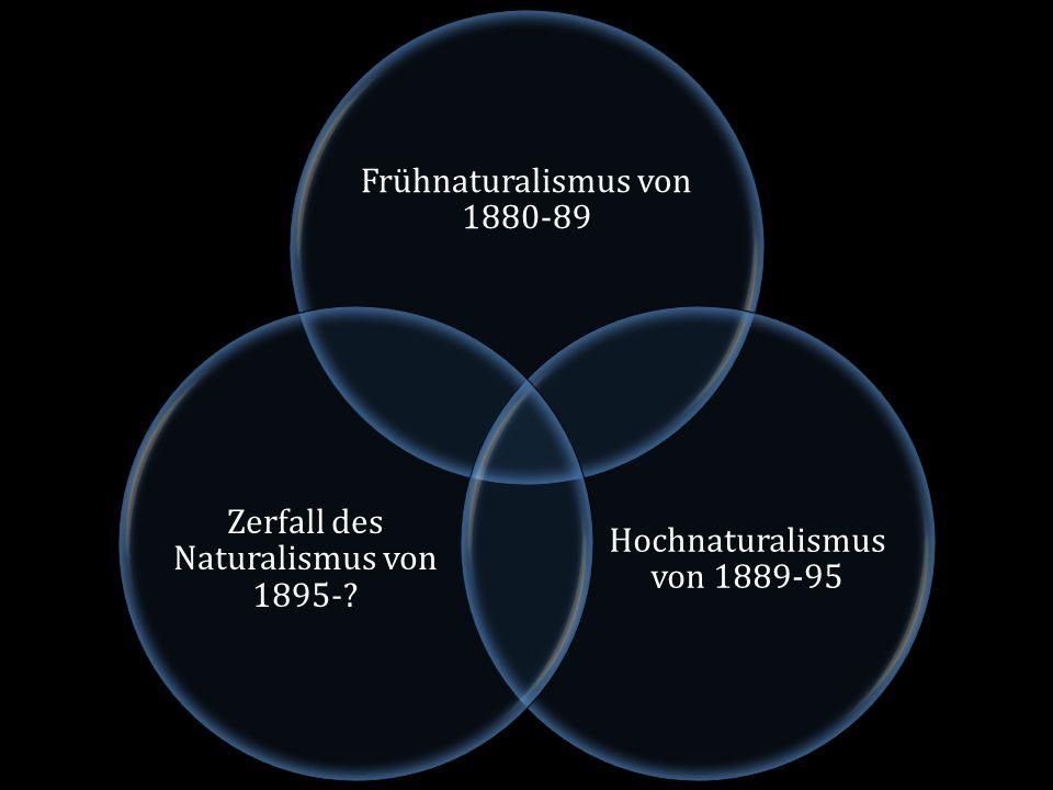 Frühnaturalismus von 1880-89 Hochnaturalismus von 1889-95