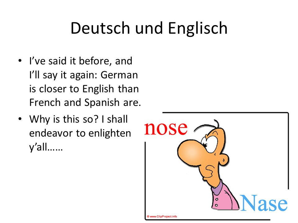 Deutsch und Englisch I've said it before, and I'll say it again: German is closer to English than French and Spanish are.