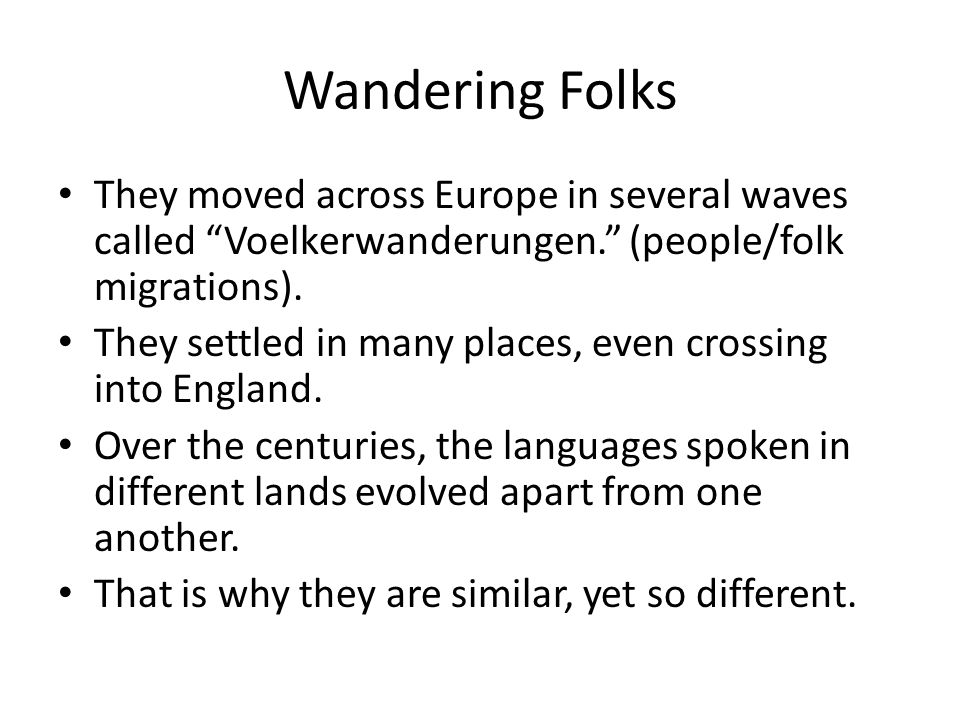 Wandering Folks They moved across Europe in several waves called Voelkerwanderungen. (people/folk migrations).