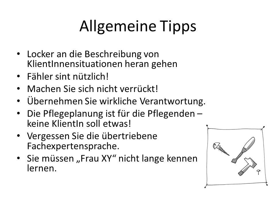 Allgemeine Tipps Locker an die Beschreibung von KlientInnensituationen heran gehen. Fähler sint nützlich!