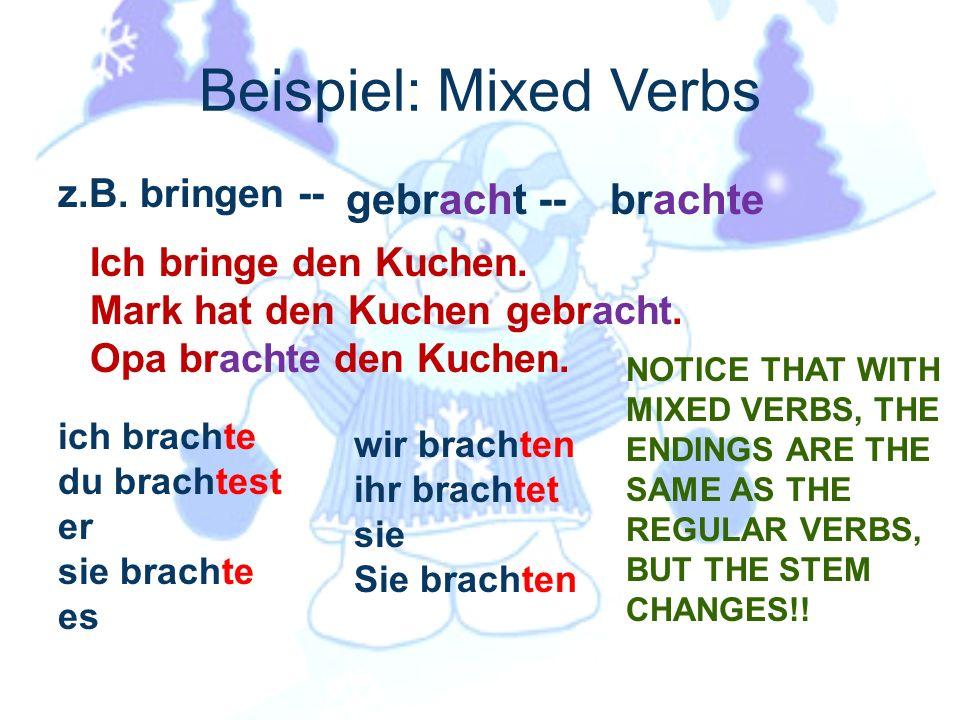 Beispiel: Mixed Verbs gebracht -- brachte z.B. bringen --