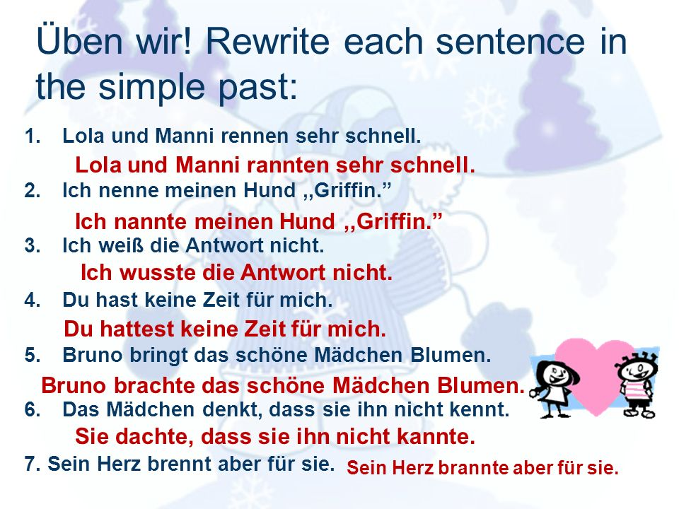 Üben wir! Rewrite each sentence in the simple past: