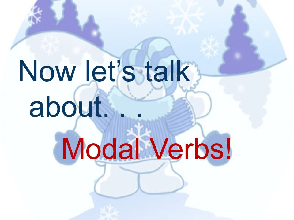 Now let's talk about. . . Modal Verbs!
