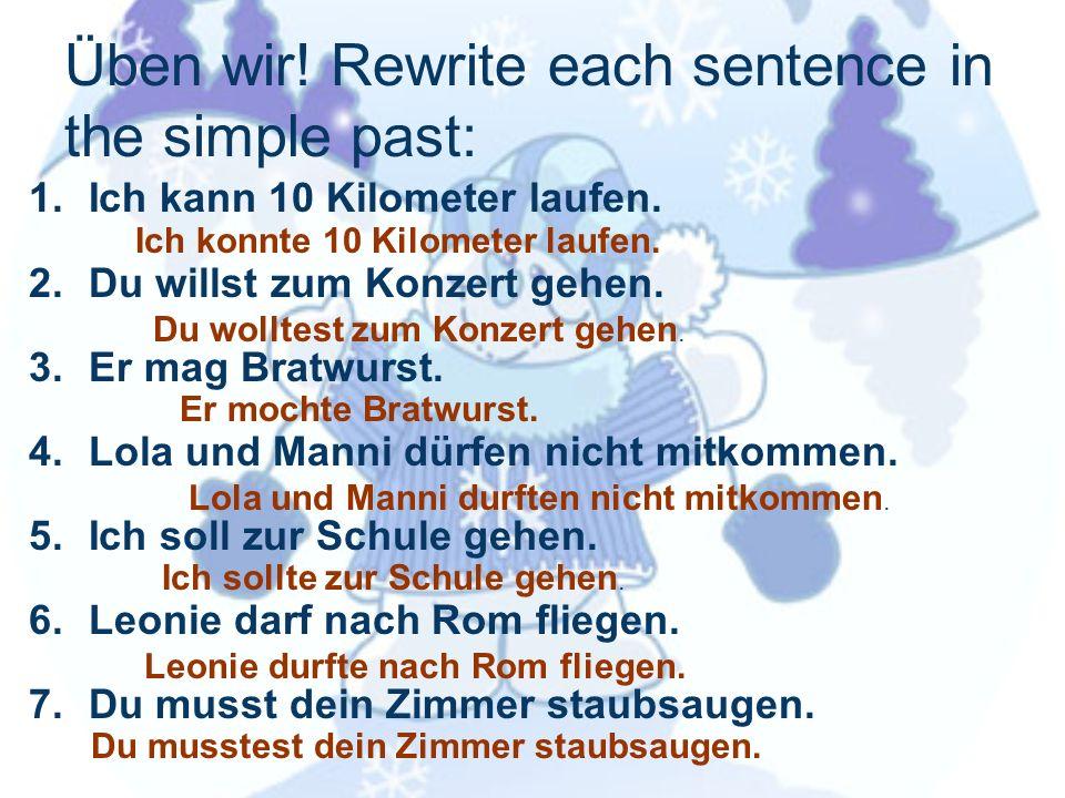 Üben wir! Rewrite each sentence in the simple past: