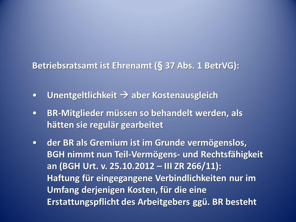 Betriebsratsamt ist Ehrenamt (§ 37 Abs. 1 BetrVG):