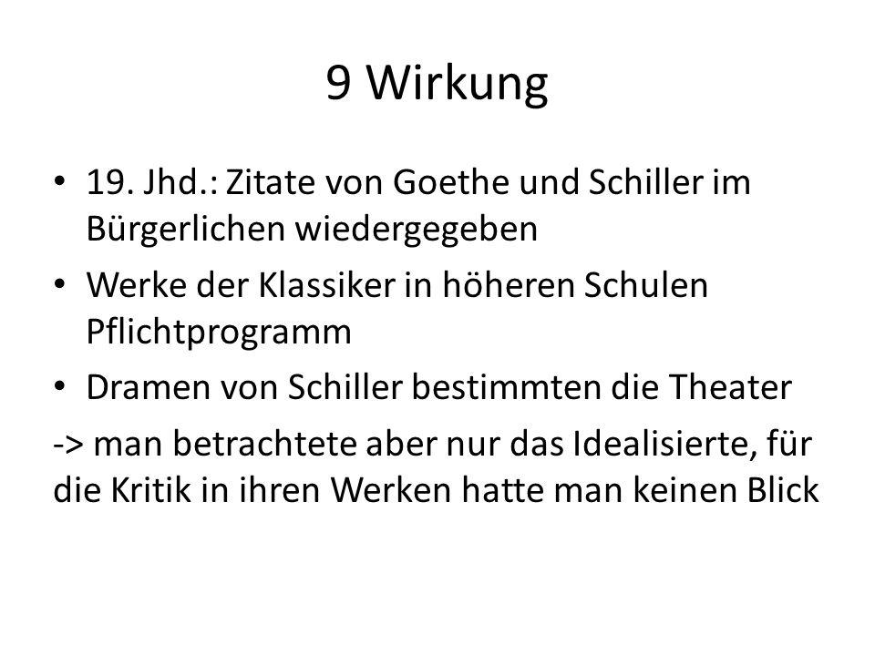 9 Wirkung 19. Jhd.: Zitate von Goethe und Schiller im Bürgerlichen wiedergegeben. Werke der Klassiker in höheren Schulen Pflichtprogramm.