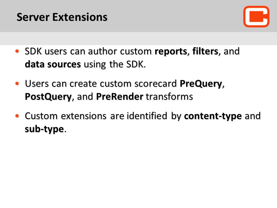 Server Extensions SDK users can author custom reports, filters, and data sources using the SDK.