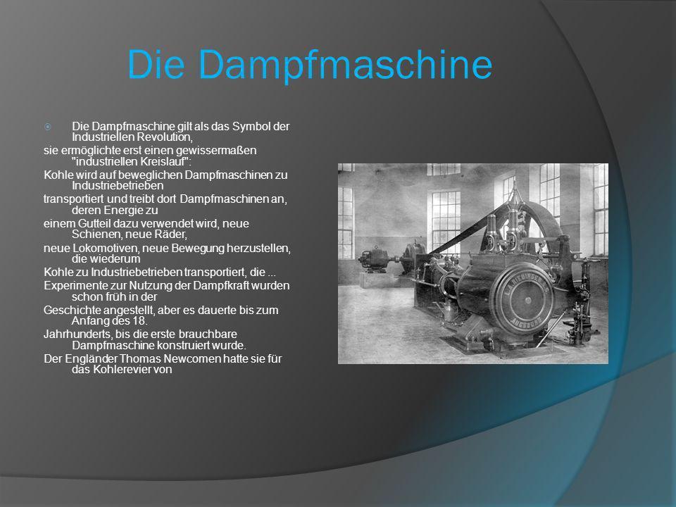 Die Dampfmaschine Die Dampfmaschine gilt als das Symbol der Industriellen Revolution,