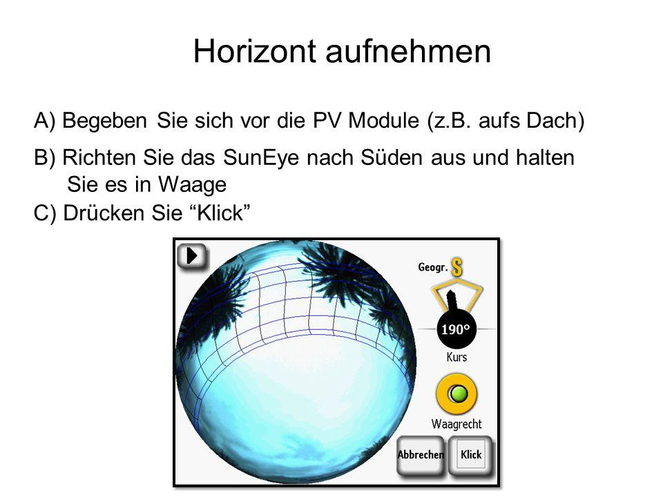 Horizont aufnehmen A) Begeben Sie sich vor die PV Module (z.B. aufs Dach) B) Richten Sie das SunEye nach Süden aus und halten Sie es in Waage.