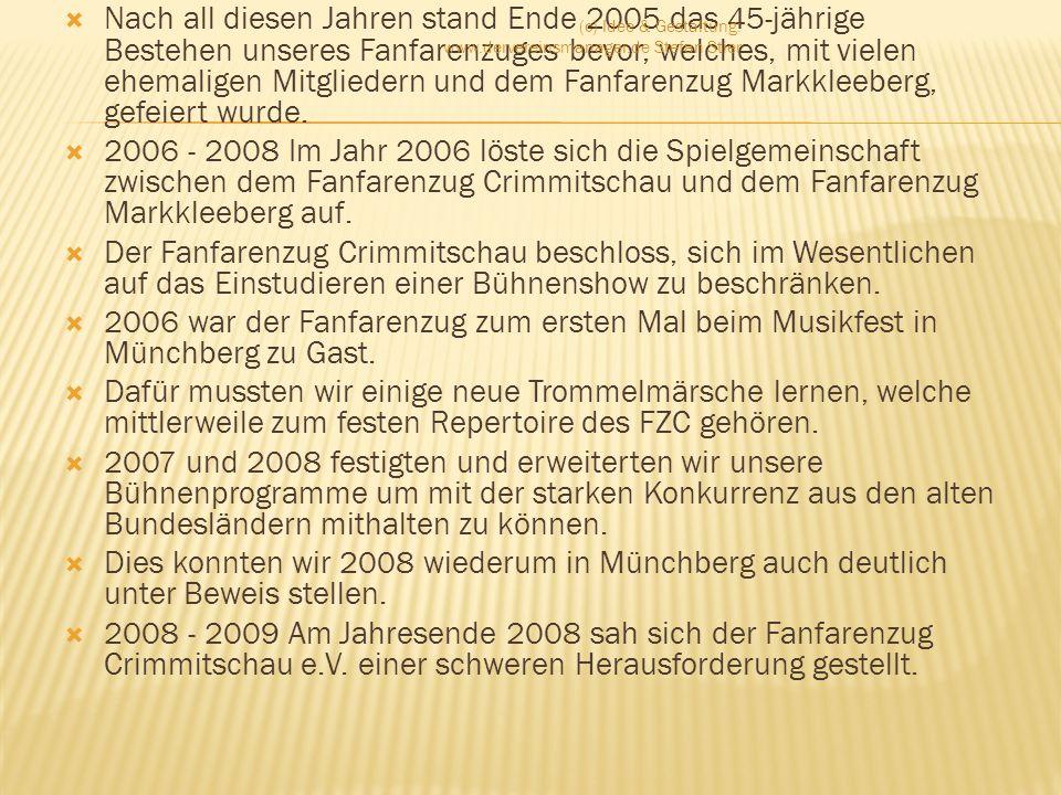 Nach all diesen Jahren stand Ende 2005 das 45-jährige Bestehen unseres Fanfarenzuges bevor, welches, mit vielen ehemaligen Mitgliedern und dem Fanfarenzug Markkleeberg, gefeiert wurde.