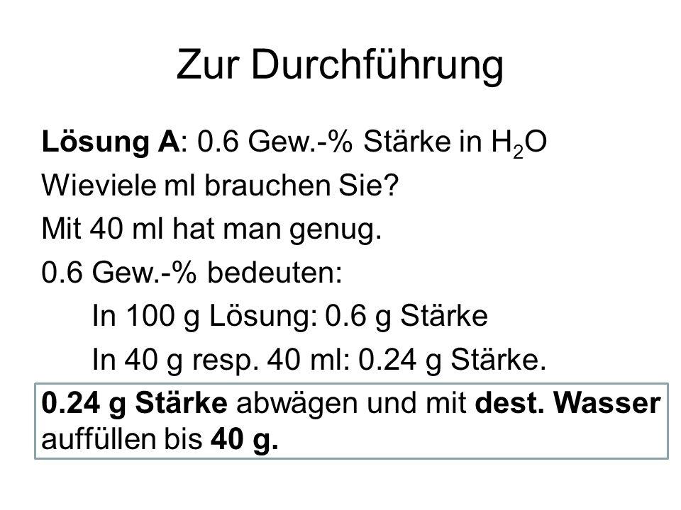 Zur Durchführung Lösung A: 0.6 Gew.-% Stärke in H2O