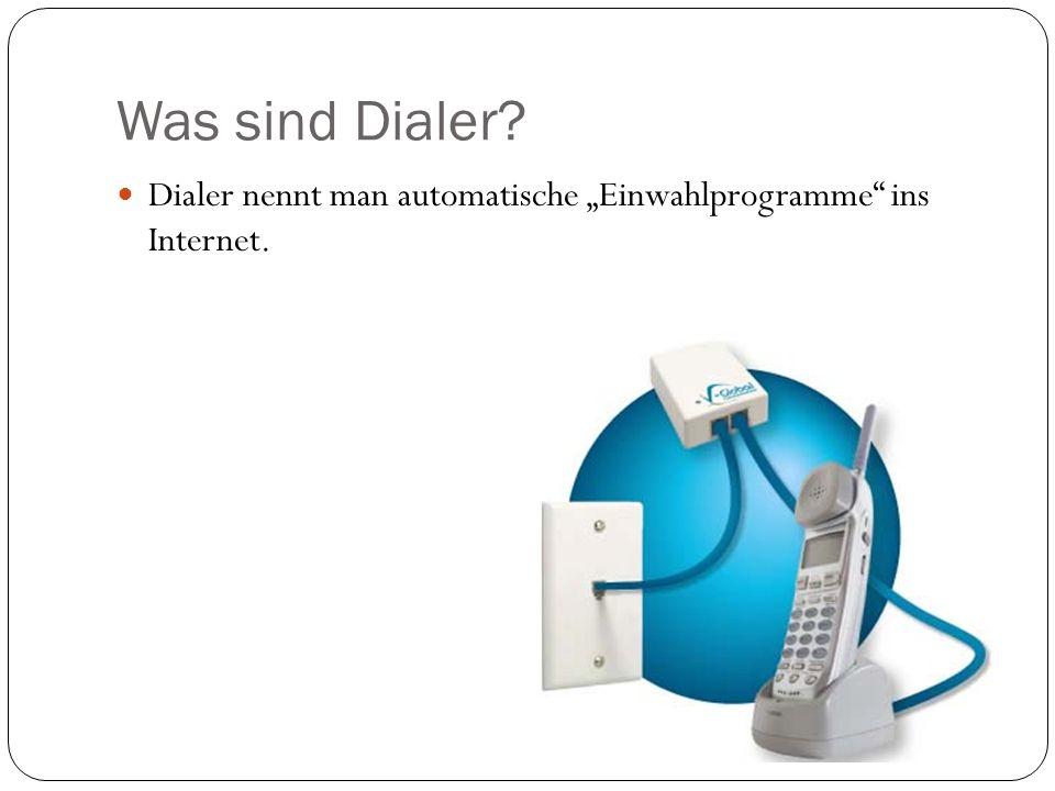 """Was sind Dialer Dialer nennt man automatische """"Einwahlprogramme ins Internet."""