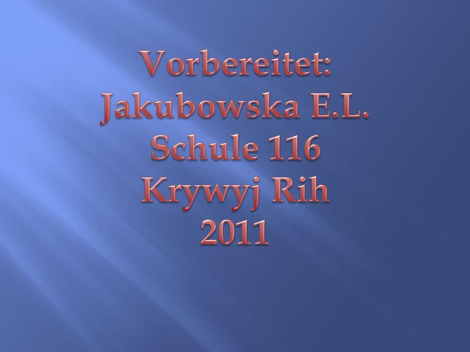 Vorbereitet: Jakubowska E.L. Schule 116 Krywyj Rih 2011