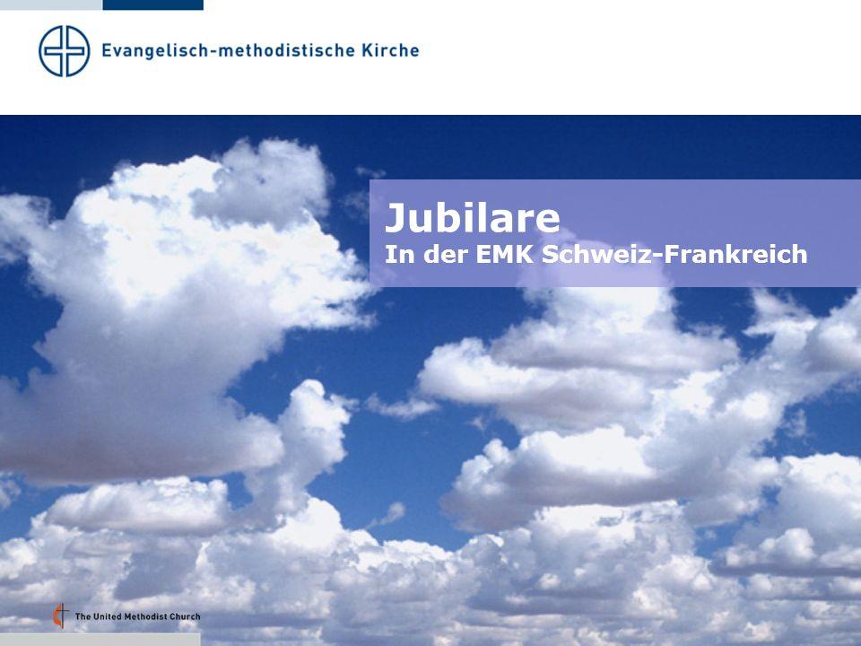Jubilare In der EMK Schweiz-Frankreich Folie 28 – 20.03 Uhr:
