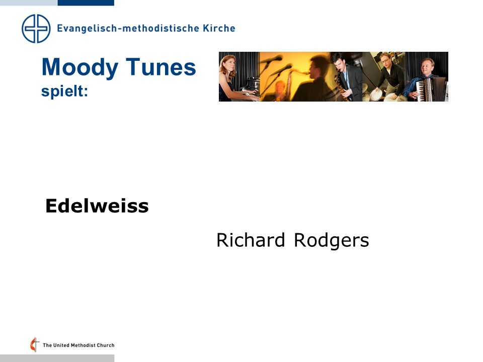 Moody Tunes spielt: Edelweiss Richard Rodgers Folie 53 – 21.22 Uhr: