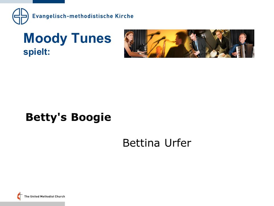 Moody Tunes spielt: Betty s Boogie Bettina Urfer Folie 7 – 19.41 Uhr