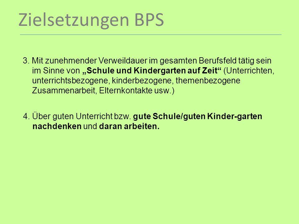 Zielsetzungen BPS 3. Mit zunehmender Verweildauer im gesamten Berufsfeld tätig sein.