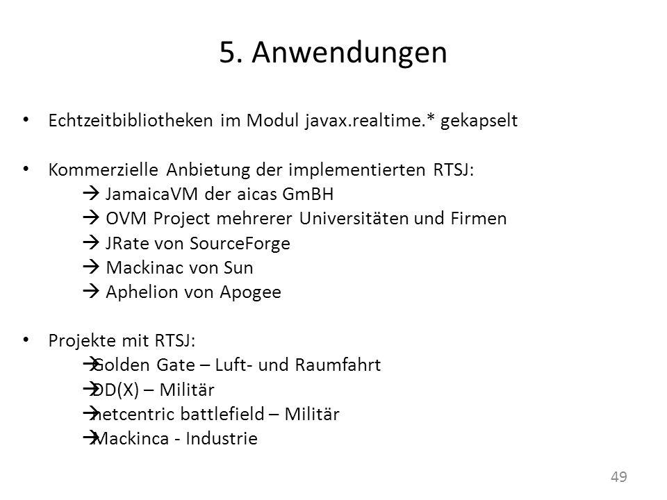 5. Anwendungen Echtzeitbibliotheken im Modul javax.realtime.* gekapselt. Kommerzielle Anbietung der implementierten RTSJ: