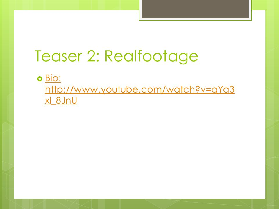 Teaser 2: Realfootage Bio: http://www.youtube.com/watch v=qYa3xl_8JnU