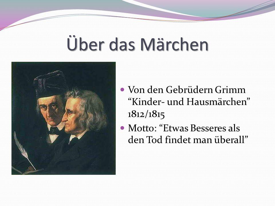 Über das Märchen Von den Gebrüdern Grimm Kinder- und Hausmärchen 1812/1815.