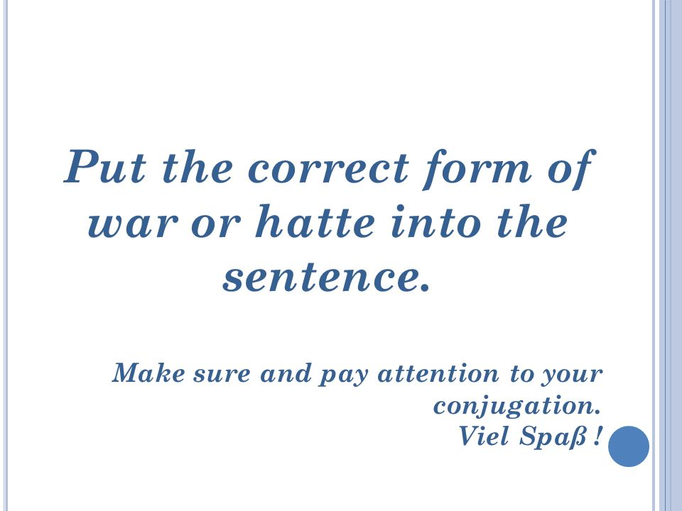 Put the correct form of war or hatte into the sentence.