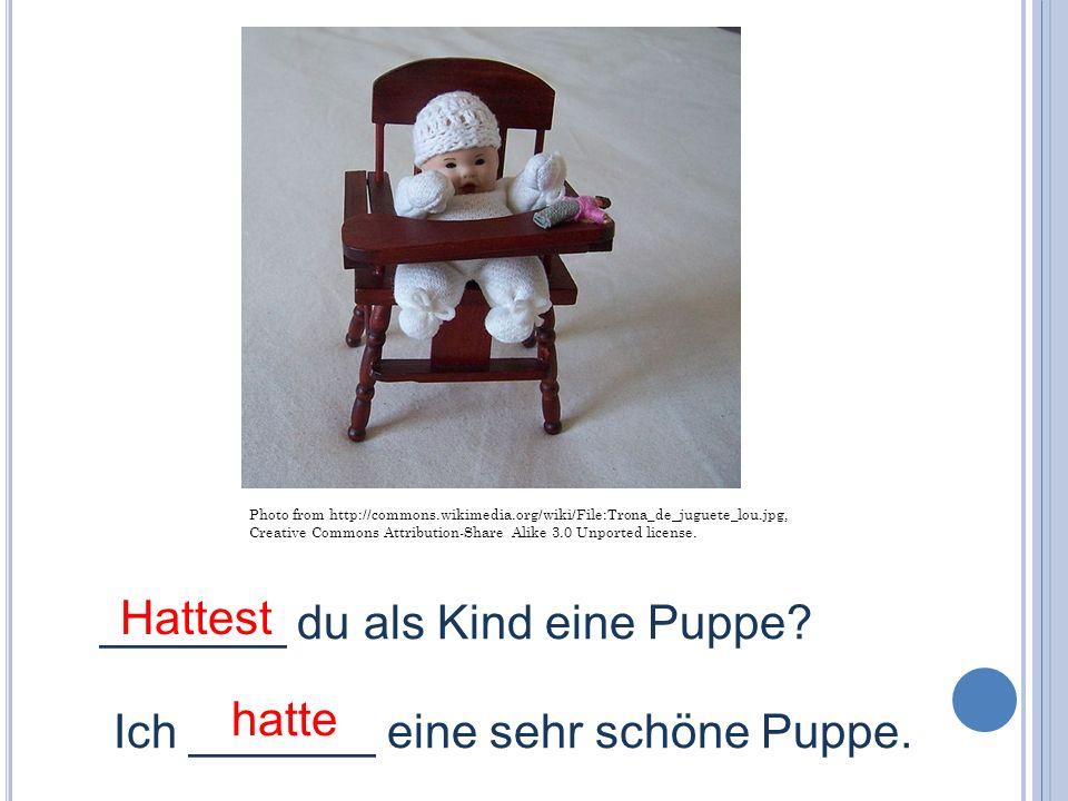 _______ du als Kind eine Puppe Ich _______ eine sehr schöne Puppe.