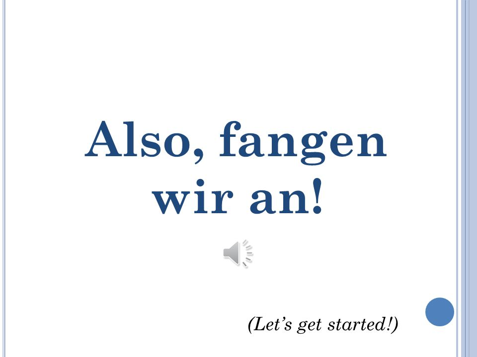Also, fangen wir an! (Let's get started!)